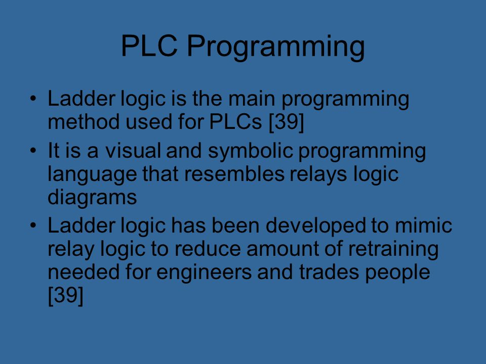 PLC Programming Ladder logic is the main programming method used for PLCs [39]